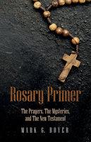 Rosary Primer - Mark G. Boyer