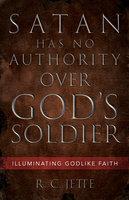 Satan Has No Authority Over God's Soldier - R.C. Jette