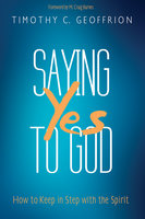 Saying Yes to God - Timothy C. Geoffrion