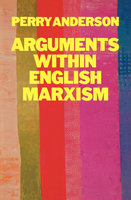 Arguments Within English Marxism - Perry Anderson