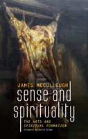 Sense and Spirituality - James J McCullough