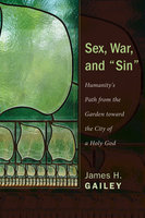 "Sex, War, and ""Sin"" - James H, Gailey"