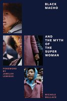 Black Macho and the Myth of the Superwoman - Michele Wallace