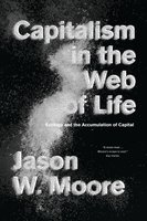 Capitalism in the Web of Life - Jason Moore