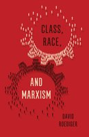 Class, Race and Marxism - David R. Roediger