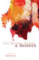 Six Sundays toward a Seventh - Sydney Lea