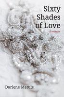 Sixty Shades of Love - Darlene Matule
