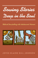 Sowing Stories Deep in the Soul - Joyce Elaine Gill Johnson