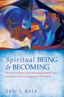 Spiritual Being & Becoming - Eric J. Kyle