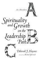 Spirituality and Growth on the Leadership Path - Deborah J. Haynes
