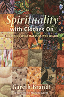 Spirituality with Clothes On - Gareth Brandt