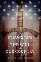 Struggling for the Soul of Our Country - Preston M. Browning