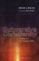 Subversive Christianity, Second Edition - Brian J. Walsh