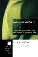 Subversive Spirituality - L. Paul Jensen