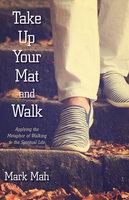 Take Up Your Mat and Walk - Mark Mah