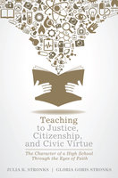 Teaching to Justice, Citizenship, and Civic Virtue - Julia K. Stronks, Gloria Goris Stronks