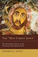 "The ""Man Christ Jesus"" - Stephen O. Stout"