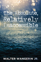 The Absolute, Relatively Inaccessible - Walter Wangerin
