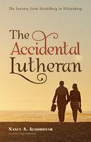 The Accidental Lutheran - Nancy A. Almodovar