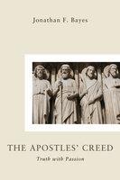 The Apostles' Creed - Jonathan F. Bayes