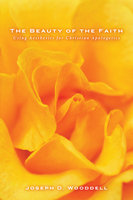 The Beauty of the Faith - Joseph D. Wooddell