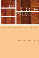 The Bible Says . . . - Larry R. Kalajainen