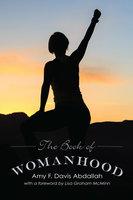 The Book of Womanhood - Amy F. Davis Abdallah