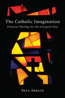 The Catholic Imagination - Skya Abbate