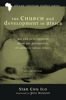 The Church and Development in Africa, Second Edition - Stan Chu Ilo