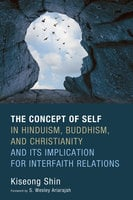 The Concept of Self in Hinduism, Buddhism, and Christianity and Its Implication for Interfaith Relations - Kiseong Shin
