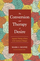 The Conversion and Therapy of Desire - Mark J. Boone