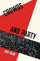 Crowds and Party - Jodi Dean