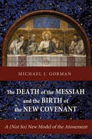 The Death of the Messiah and the Birth of the New Covenant - Michael J. Gorman
