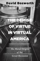 The Demise of Virtue in Virtual America - David Bosworth