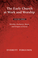 The Early Church at Work and Worship - Volume 3 - Everett Ferguson