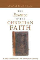 The Essence of the Christian Faith - Adam Murrell