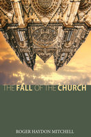 The Fall of the Church - Roger Haydon Mitchell