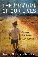 The Fiction of Our Lives - Sandra M. Levy-Achtemeier
