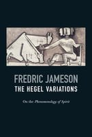Hegel Variations - Fredric Jameson