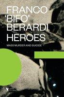 """Heroes - Franco """"Bifo"""" Berardi"""