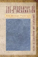 The Geography of God's Incarnation - Ann Pederson