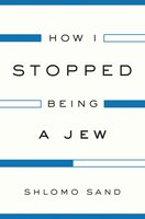 How I Stopped Being a Jew - Shlomo Sand
