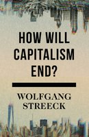 How Will Capitalism End? - Wolfgang Streeck