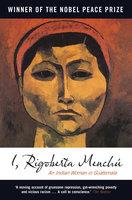 I, Rigoberta Menchu - Rigoberta Menchu