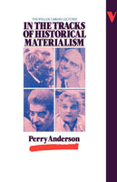 In the Tracks of Historical Materialism - Perry Anderson