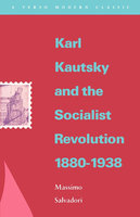Karl Kautsky and the Socialist Revolution 1880-1938 - Massimo Salvadori