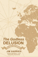 The Godless Delusion - Jim Harries