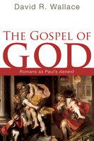 The Gospel of God - David R. Wallace