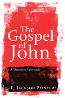 The Gospel of John - R. Jackson Painter