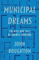 Municipal Dreams - John Boughton